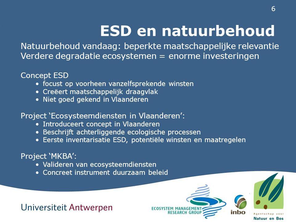 6 ESD en natuurbehoud Natuurbehoud vandaag: beperkte maatschappelijke relevantie Verdere degradatie ecosystemen = enorme investeringen Concept ESD foc