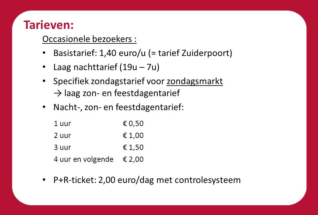 Tarieven: Occasionele bezoekers : Basistarief: 1,40 euro/u (= tarief Zuiderpoort) Laag nachttarief (19u – 7u) Specifiek zondagstarief voor zondagsmarkt → laag zon- en feestdagentarief Nacht-, zon- en feestdagentarief: P+R-ticket: 2,00 euro/dag met controlesysteem 1 uur€ 0,50 2 uur€ 1,00 3 uur€ 1,50 4 uur en volgende€ 2,00
