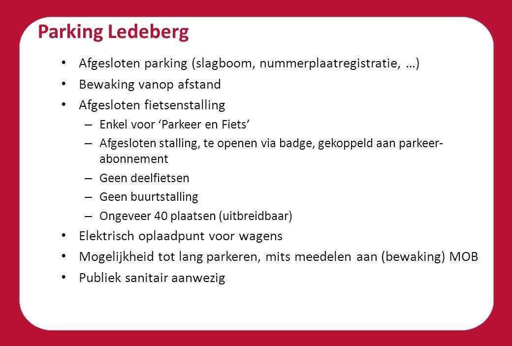Parking Ledeberg Afgesloten parking (slagboom, nummerplaatregistratie, …) Bewaking vanop afstand Afgesloten fietsenstalling – Enkel voor 'Parkeer en Fiets' – Afgesloten stalling, te openen via badge, gekoppeld aan parkeer- abonnement – Geen deelfietsen – Geen buurtstalling – Ongeveer 40 plaatsen (uitbreidbaar) Elektrisch oplaadpunt voor wagens Mogelijkheid tot lang parkeren, mits meedelen aan (bewaking) MOB Publiek sanitair aanwezig