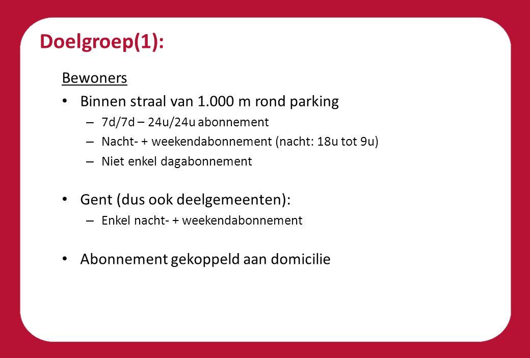 Doelgroep(1): Bewoners Binnen straal van 1.000 m rond parking – 7d/7d – 24u/24u abonnement – Nacht- + weekendabonnement (nacht: 18u tot 9u) – Niet enkel dagabonnement Gent (dus ook deelgemeenten): – Enkel nacht- + weekendabonnement Abonnement gekoppeld aan domicilie