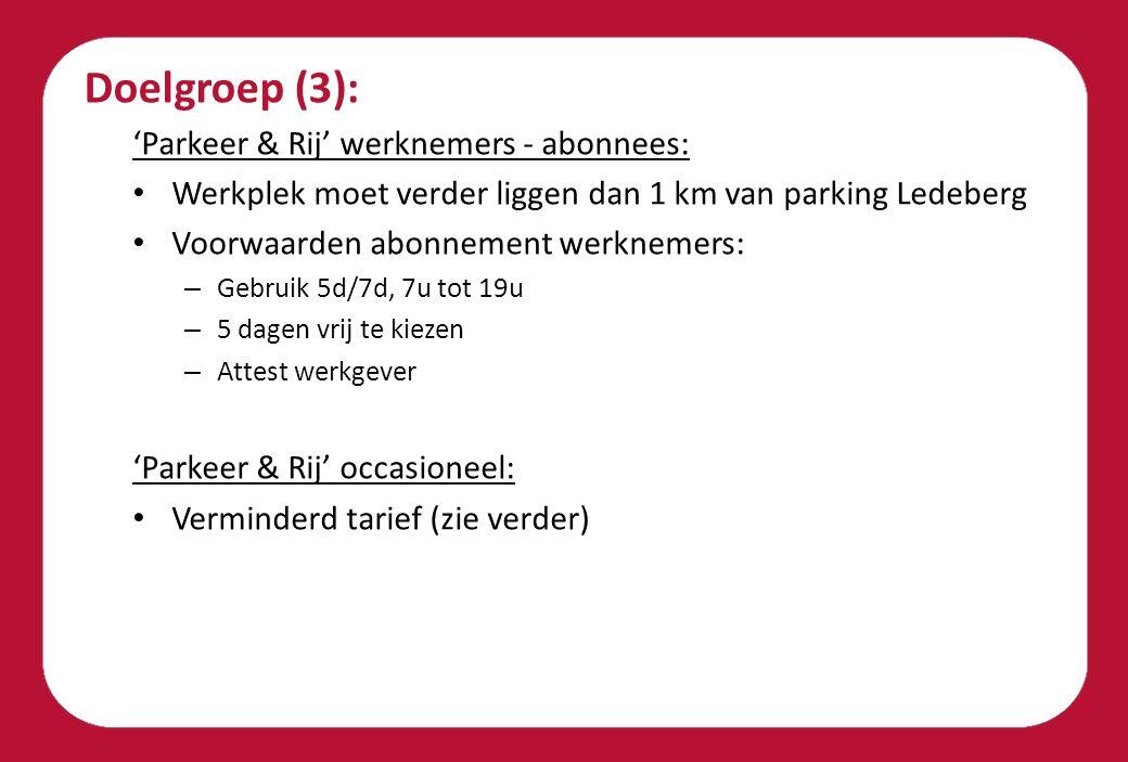 Doelgroep (3): 'Parkeer & Rij' werknemers - abonnees: Werkplek moet verder liggen dan 1 km van parking Ledeberg Voorwaarden abonnement werknemers: – G