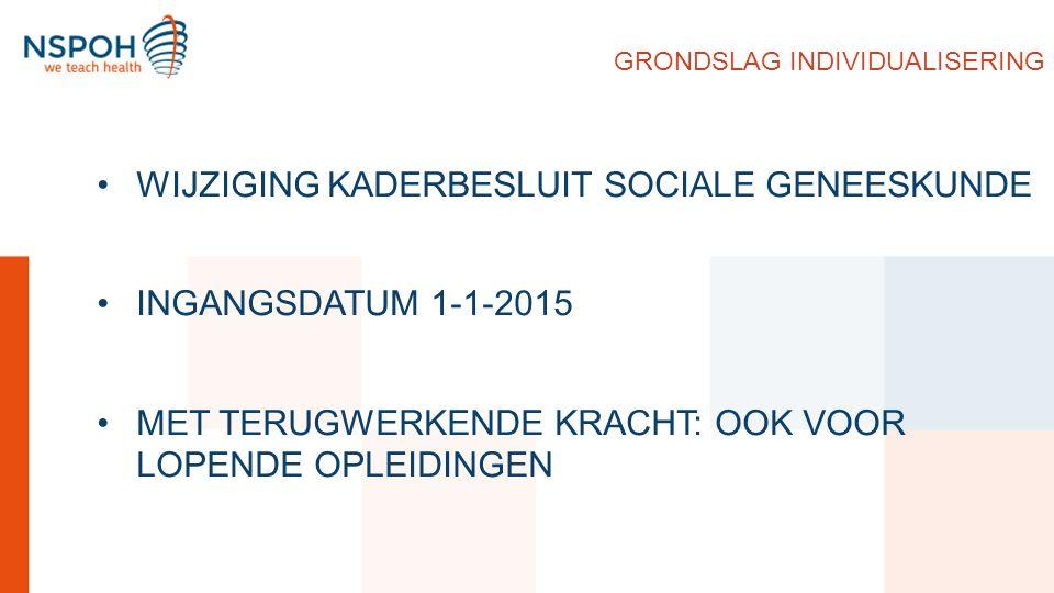 GRONDSLAG INDIVIDUALISERING WIJZIGING KADERBESLUIT SOCIALE GENEESKUNDE INGANGSDATUM 1-1-2015 MET TERUGWERKENDE KRACHT: OOK VOOR LOPENDE OPLEIDINGEN