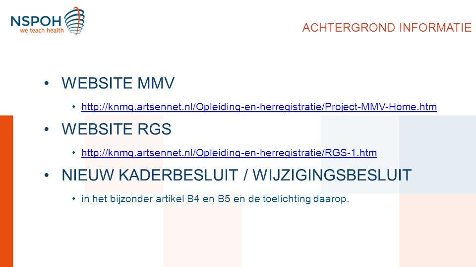 ACHTERGROND INFORMATIE WEBSITE MMV http://knmg.artsennet.nl/Opleiding-en-herregistratie/Project-MMV-Home.htm WEBSITE RGS http://knmg.artsennet.nl/Opleiding-en-herregistratie/RGS-1.htm NIEUW KADERBESLUIT / WIJZIGINGSBESLUIT in het bijzonder artikel B4 en B5 en de toelichting daarop.