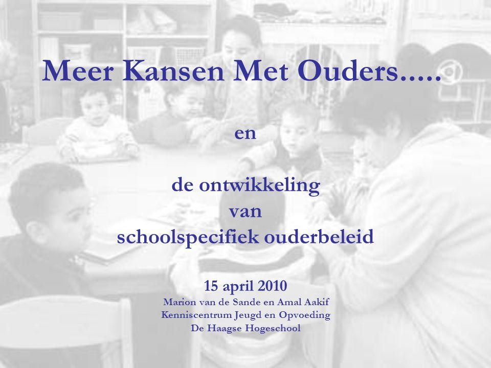 Meer Kansen Met Ouders..... en de ontwikkeling van schoolspecifiek ouderbeleid 15 april 2010 Marion van de Sande en Amal Aakif Kenniscentrum Jeugd en
