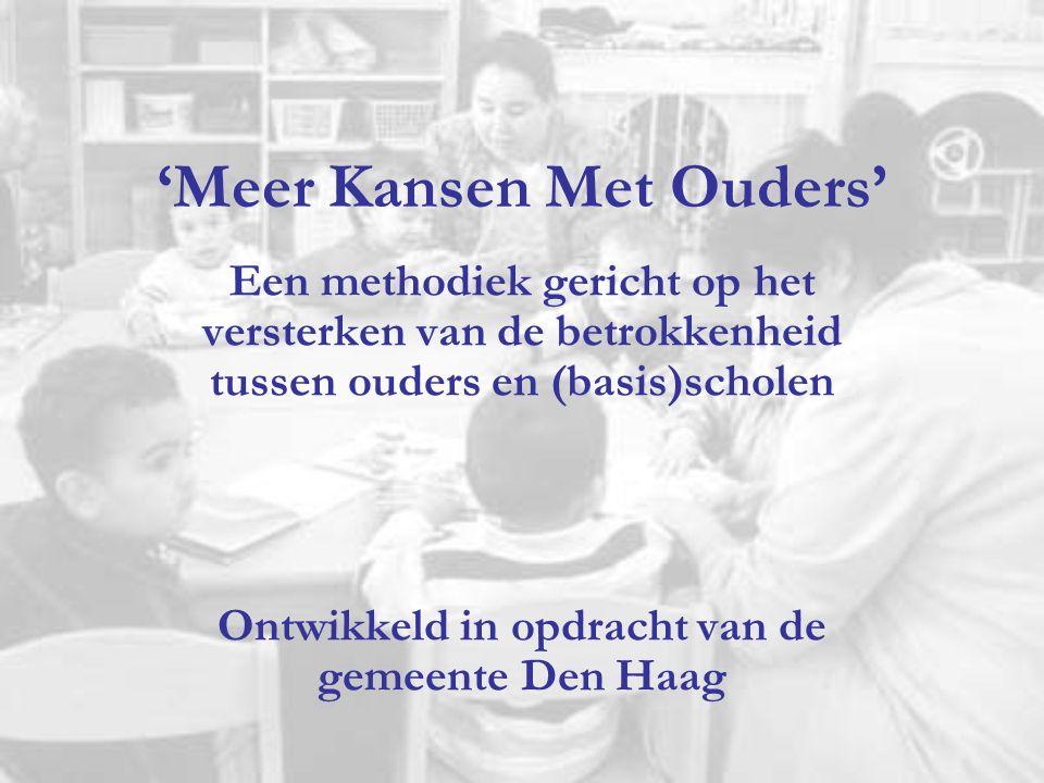 'Meer Kansen Met Ouders' Een methodiek gericht op het versterken van de betrokkenheid tussen ouders en (basis)scholen Ontwikkeld in opdracht van de ge