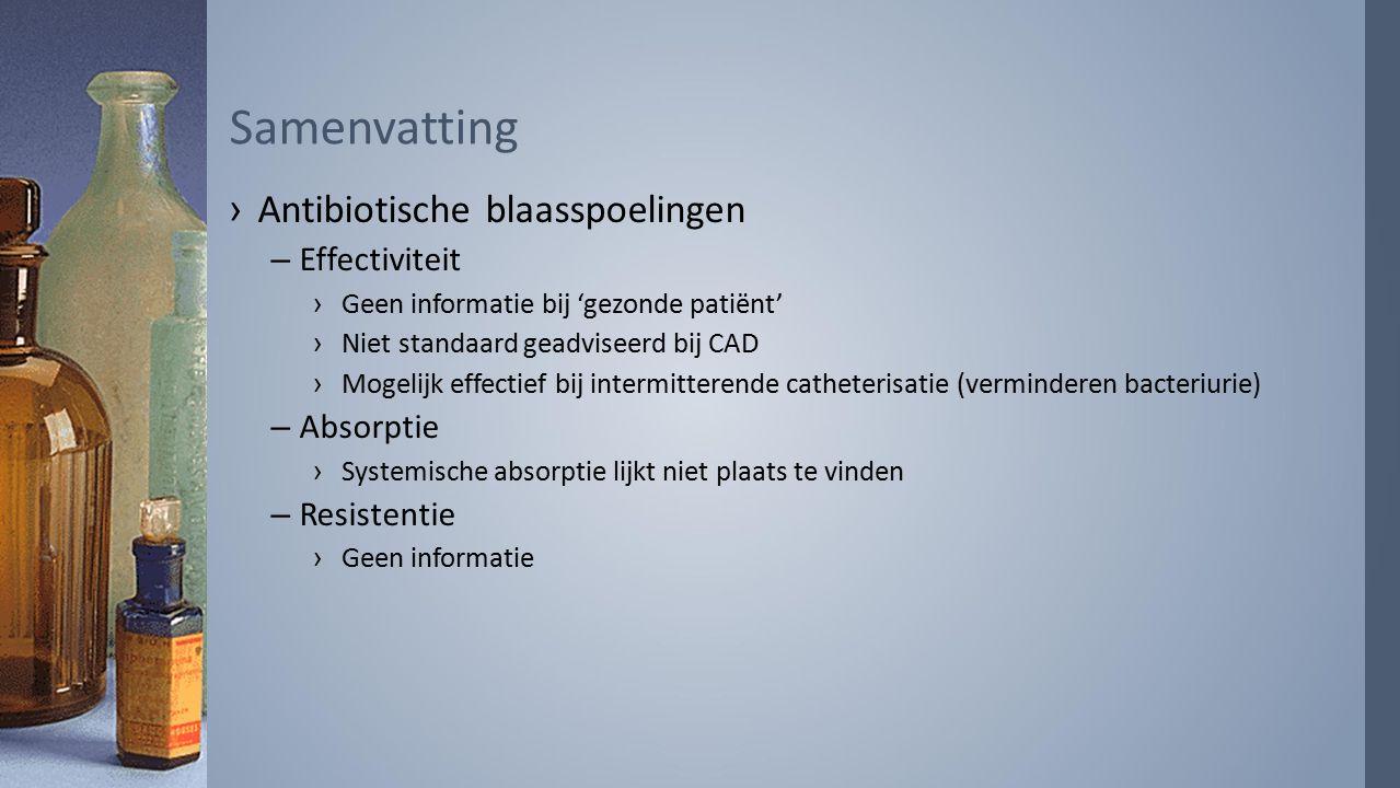 ›Antibiotische blaasspoelingen –Effectiviteit ›Geen informatie bij 'gezonde patiënt' ›Niet standaard geadviseerd bij CAD ›Mogelijk effectief bij inter