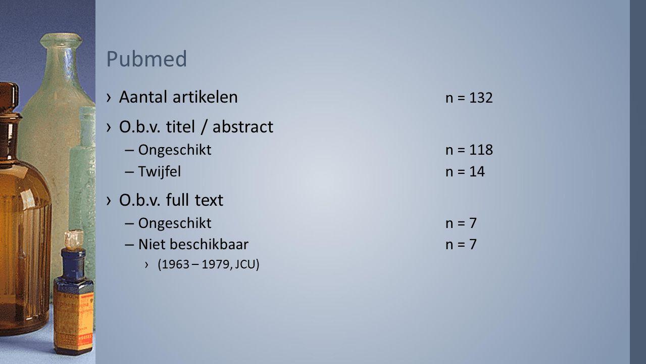 ›Aantal artikelen n = 132 ›O.b.v. titel / abstract –Ongeschiktn = 118 –Twijfel n = 14 ›O.b.v. full text –Ongeschiktn = 7 –Niet beschikbaarn = 7 ›(1963