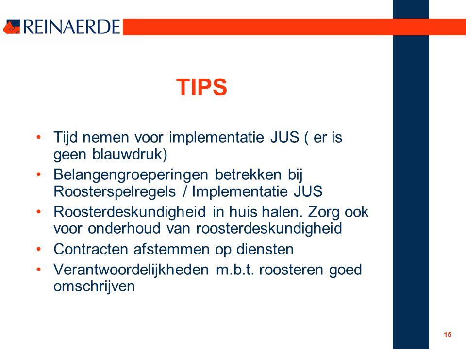 15 TIPS Tijd nemen voor implementatie JUS ( er is geen blauwdruk) Belangengroeperingen betrekken bij Roosterspelregels / Implementatie JUS Roosterdesk