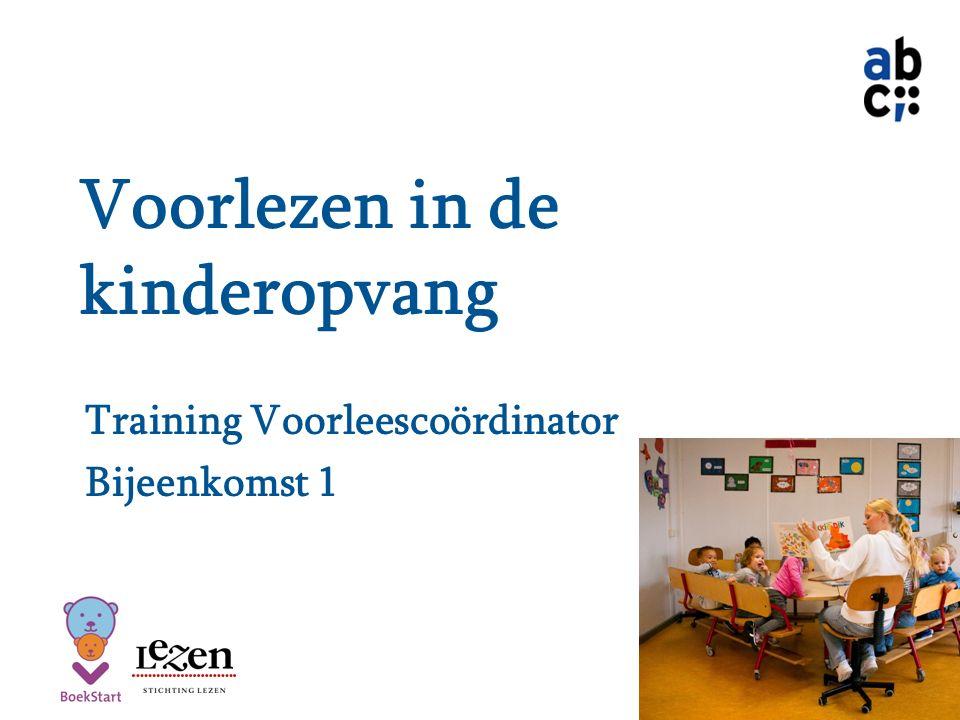 Voorlezen in de kinderopvang Training Voorleescoördinator Bijeenkomst 1