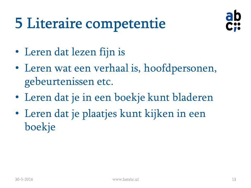 5 Literaire competentie Leren dat lezen fijn is Leren wat een verhaal is, hoofdpersonen, gebeurtenissen etc.