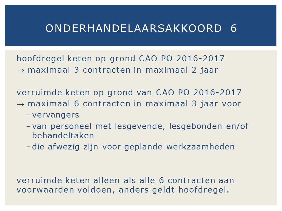 hoofdregel keten op grond CAO PO 2016-2017 → maximaal 3 contracten in maximaal 2 jaar verruimde keten op grond van CAO PO 2016-2017 → maximaal 6 contr