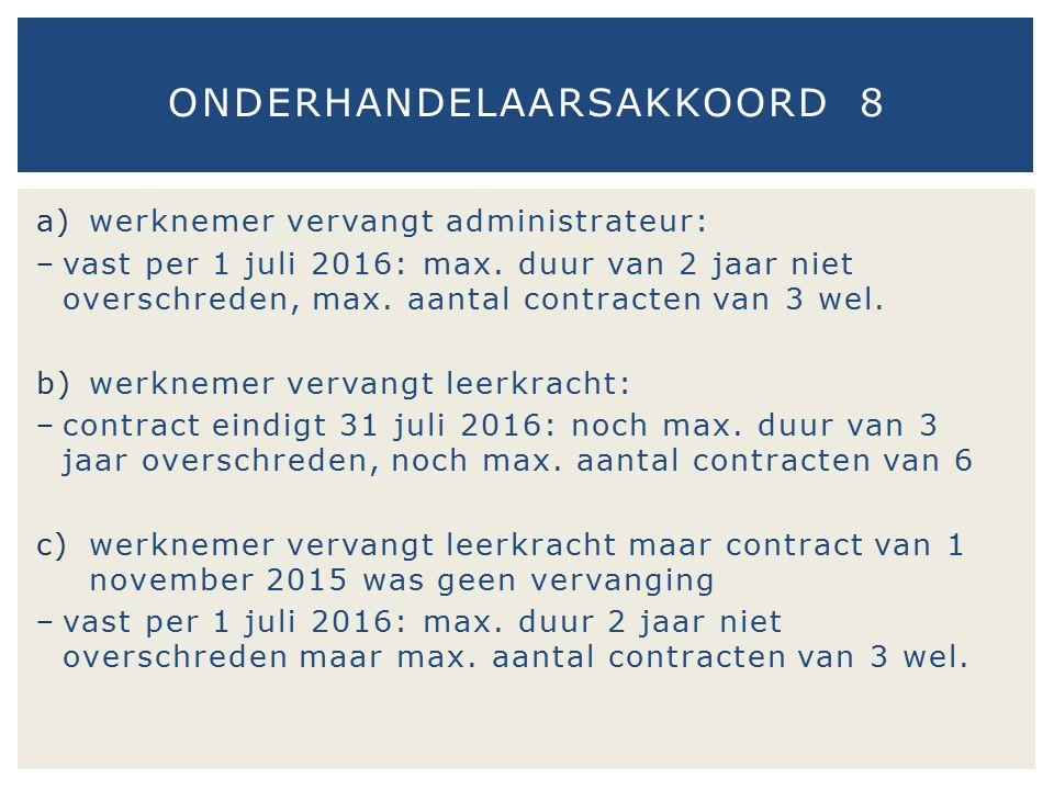 a)werknemer vervangt administrateur: − vast per 1 juli 2016: max. duur van 2 jaar niet overschreden, max. aantal contracten van 3 wel. b)werknemer ver