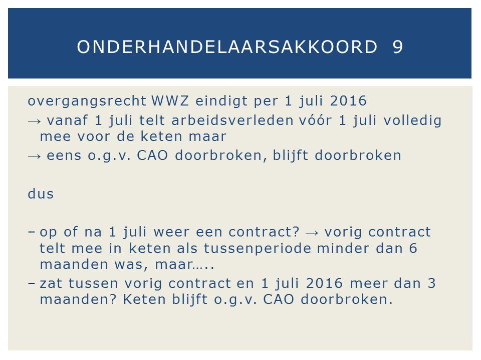 overgangsrecht WWZ eindigt per 1 juli 2016 → vanaf 1 juli telt arbeidsverleden vóór 1 juli volledig mee voor de keten maar → eens o.g.v. CAO doorbroke