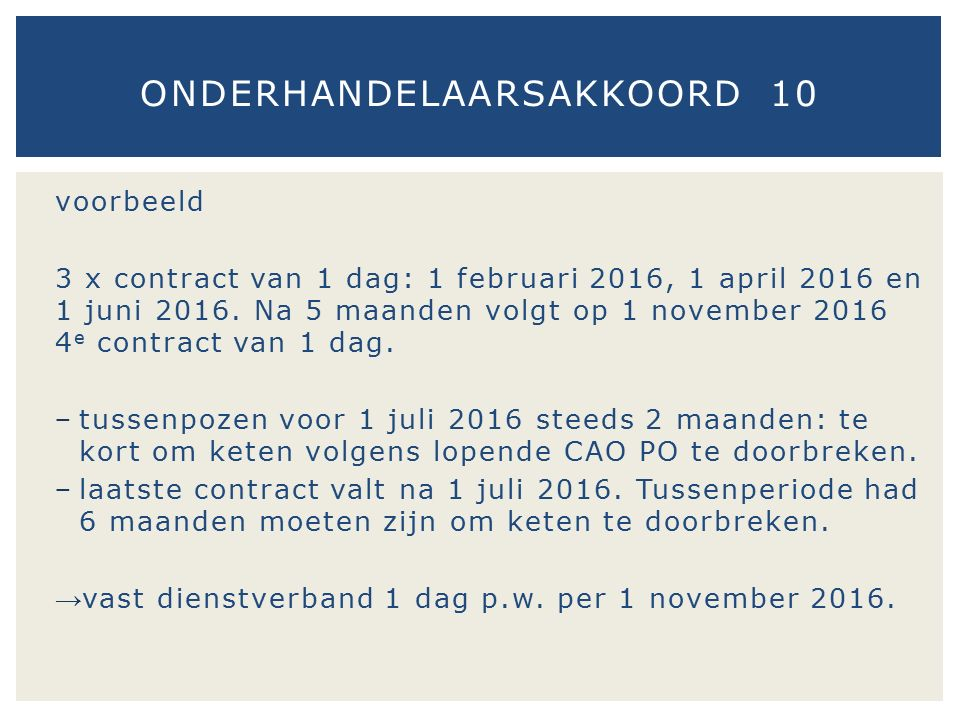 voorbeeld 3 x contract van 1 dag: 1 februari 2016, 1 april 2016 en 1 juni 2016.