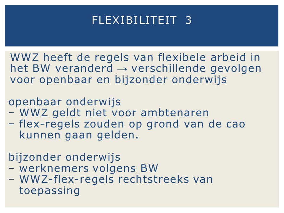 WWZ heeft de regels van flexibele arbeid in het BW veranderd → verschillende gevolgen voor openbaar en bijzonder onderwijs openbaar onderwijs − WWZ ge