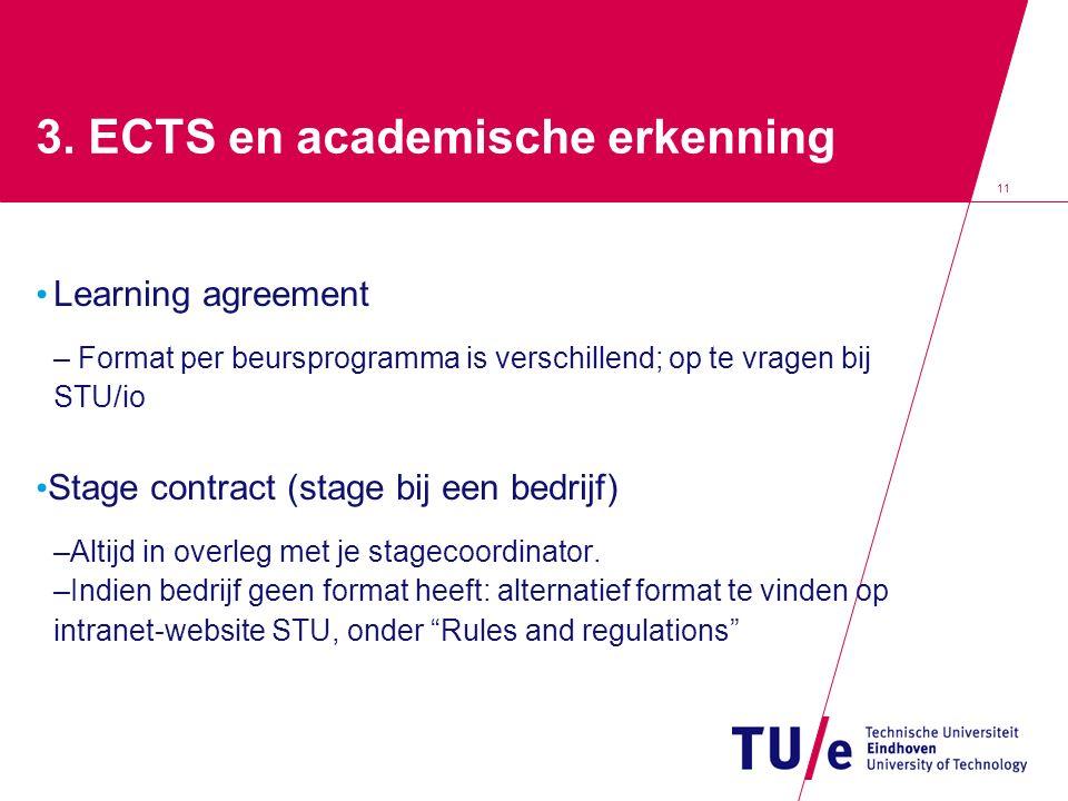 3. ECTS en academische erkenning Learning agreement – Format per beursprogramma is verschillend; op te vragen bij STU/io Stage contract (stage bij een