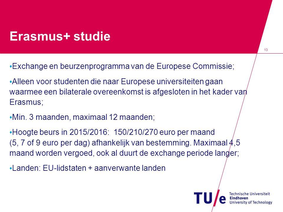 13 Erasmus+ studie Exchange en beurzenprogramma van de Europese Commissie; Alleen voor studenten die naar Europese universiteiten gaan waarmee een bilaterale overeenkomst is afgesloten in het kader van Erasmus; Min.