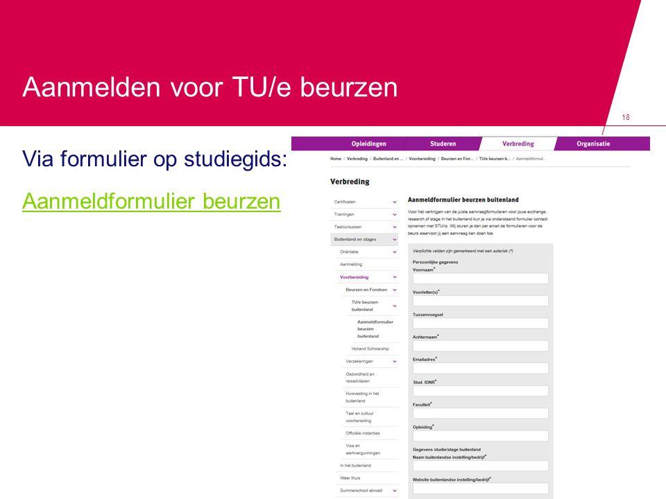 Aanmelden voor TU/e beurzen Via formulier op studiegids: Aanmeldformulier beurzen 18