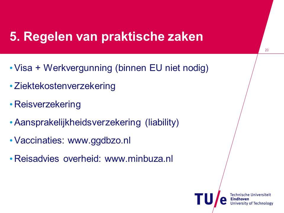 20 5. Regelen van praktische zaken Visa + Werkvergunning (binnen EU niet nodig) Ziektekostenverzekering Reisverzekering Aansprakelijkheidsverzekering