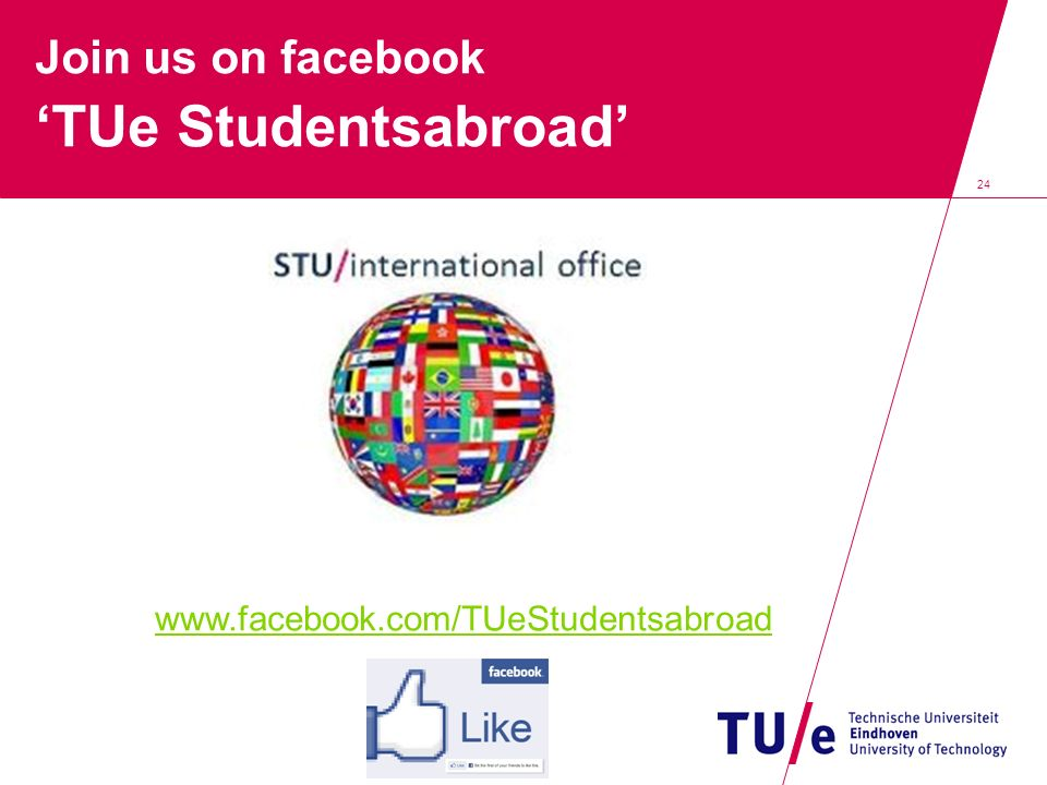 24 Join us on facebook 'TUe Studentsabroad' www.facebook.com/TUeStudentsabroad