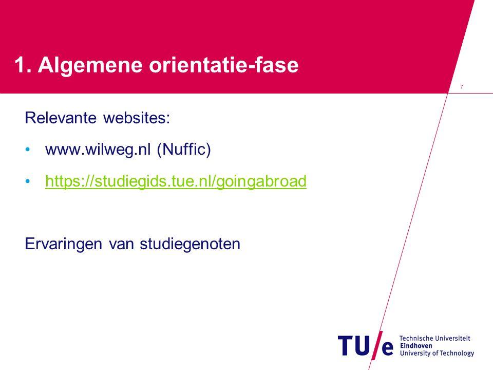 7 1. Algemene orientatie-fase Relevante websites: www.wilweg.nl (Nuffic) https://studiegids.tue.nl/goingabroad Ervaringen van studiegenoten