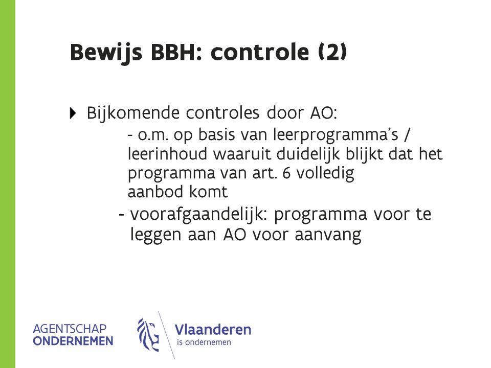 Bewijs BBH: controle (2) Bijkomende controles door AO: - o.m. op basis van leerprogramma's / leerinhoud waaruit duidelijk blijkt dat het programma van