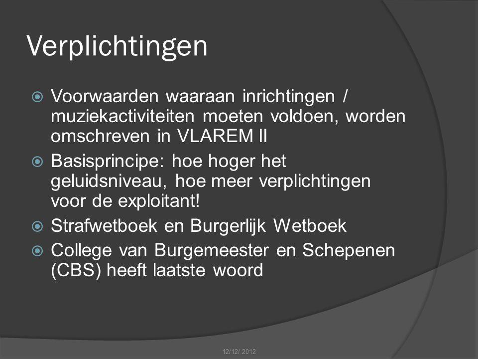 Verplichtingen  Voorwaarden waaraan inrichtingen / muziekactiviteiten moeten voldoen, worden omschreven in VLAREM II  Basisprincipe: hoe hoger het geluidsniveau, hoe meer verplichtingen voor de exploitant.
