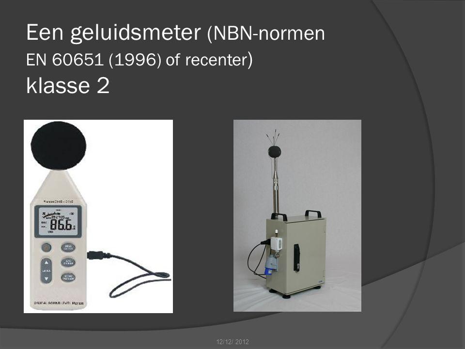 Een geluidsmeter (NBN-normen EN 60651 (1996) of recenter ) klasse 2 12/12/ 2012