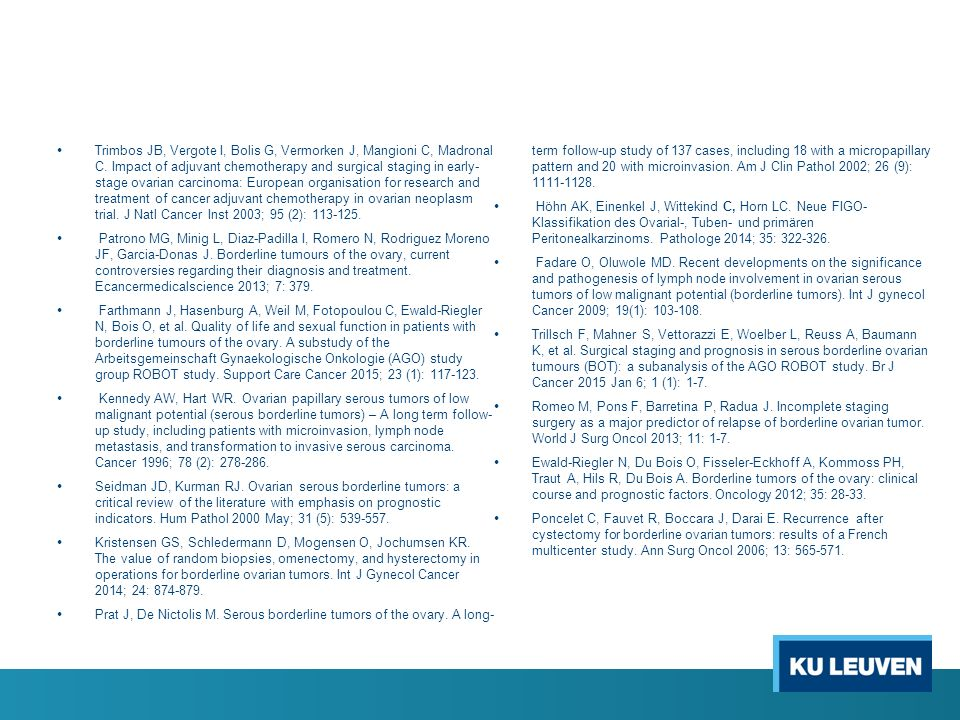 Trimbos JB, Vergote I, Bolis G, Vermorken J, Mangioni C, Madronal C. Impact of adjuvant chemotherapy and surgical staging in early- stage ovarian carc