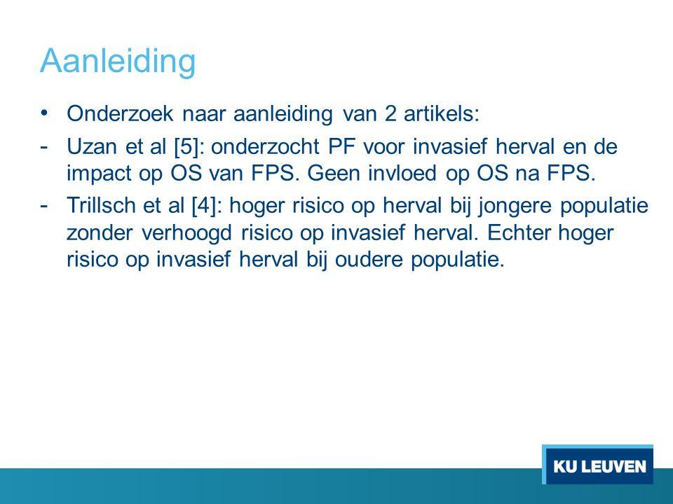 Aanleiding Onderzoek naar aanleiding van 2 artikels: - Uzan et al [5]: onderzocht PF voor invasief herval en de impact op OS van FPS.