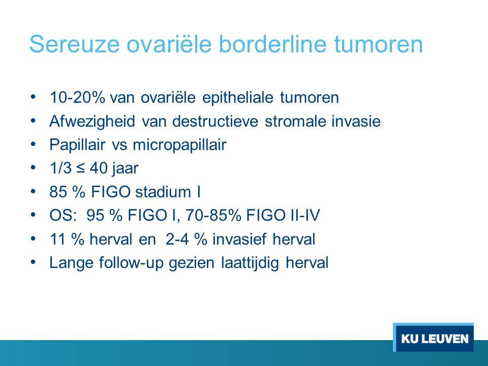 Sereuze ovariële borderline tumoren 10-20% van ovariële epitheliale tumoren Afwezigheid van destructieve stromale invasie Papillair vs micropapillair
