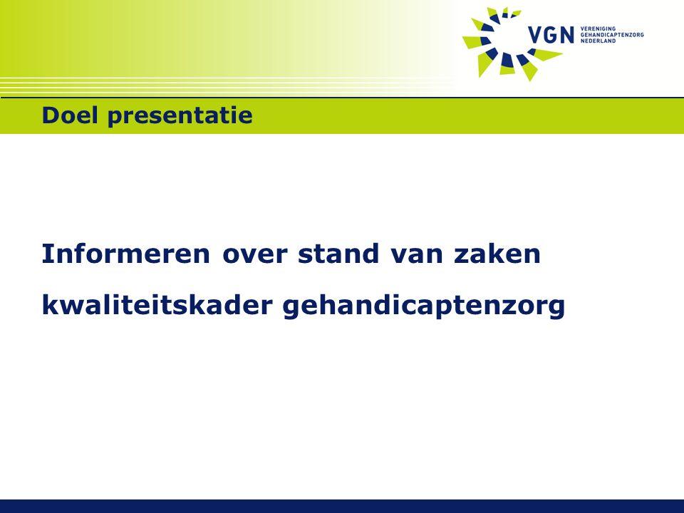 Doel presentatie Informeren over stand van zaken kwaliteitskader gehandicaptenzorg