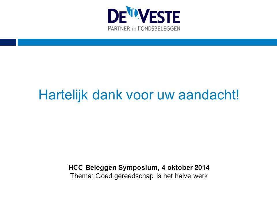 Hartelijk dank voor uw aandacht! HCC Beleggen Symposium, 4 oktober 2014 Thema: Goed gereedschap is het halve werk