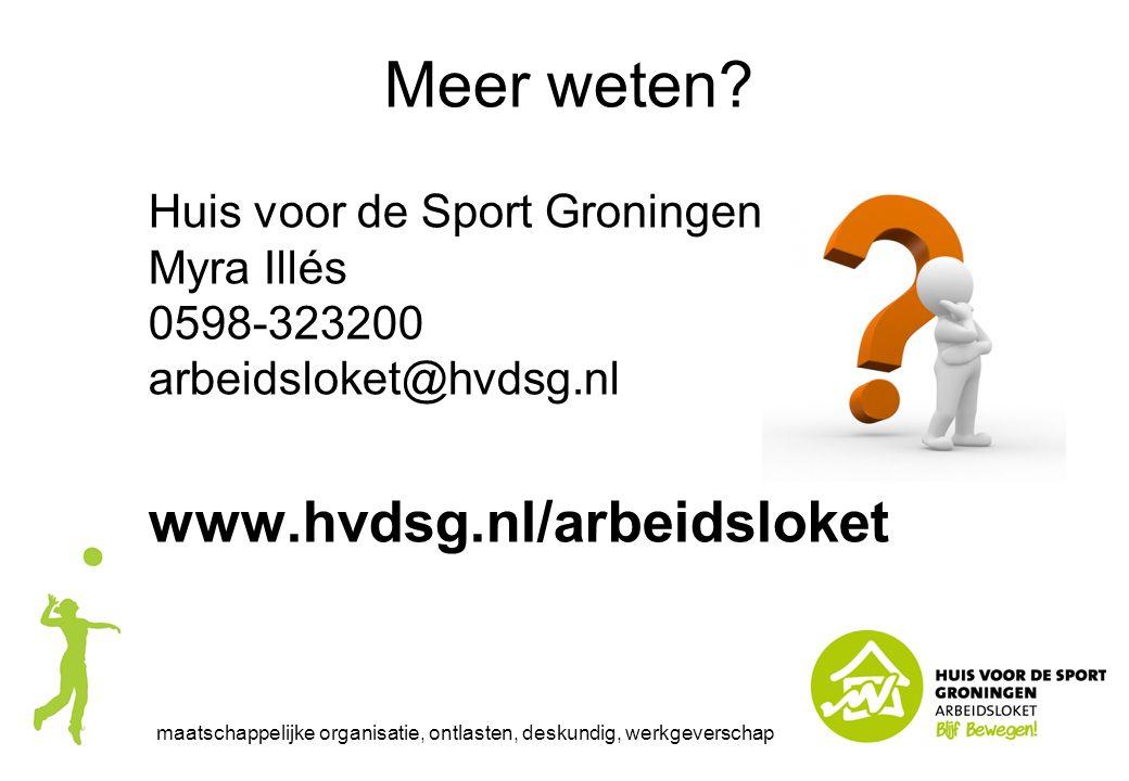 Meer weten? Huis voor de Sport Groningen Myra Illés 0598-323200 arbeidsloket@hvdsg.nl www.hvdsg.nl/arbeidsloket maatschappelijke organisatie, ontlaste