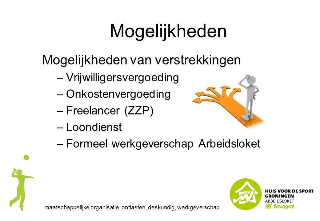 Mogelijkheden van verstrekkingen –Vrijwilligersvergoeding –Onkostenvergoeding –Freelancer (ZZP) –Loondienst –Formeel werkgeverschap Arbeidsloket maats