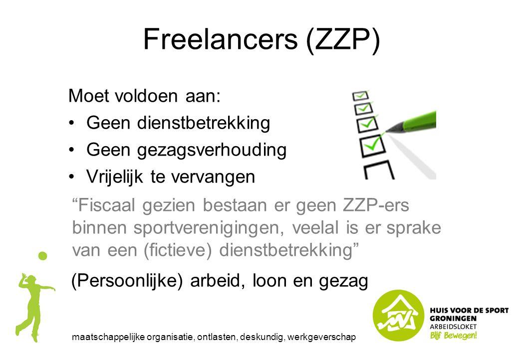 Freelancers (ZZP) Moet voldoen aan: Geen dienstbetrekking Geen gezagsverhouding Vrijelijk te vervangen maatschappelijke organisatie, ontlasten, deskun