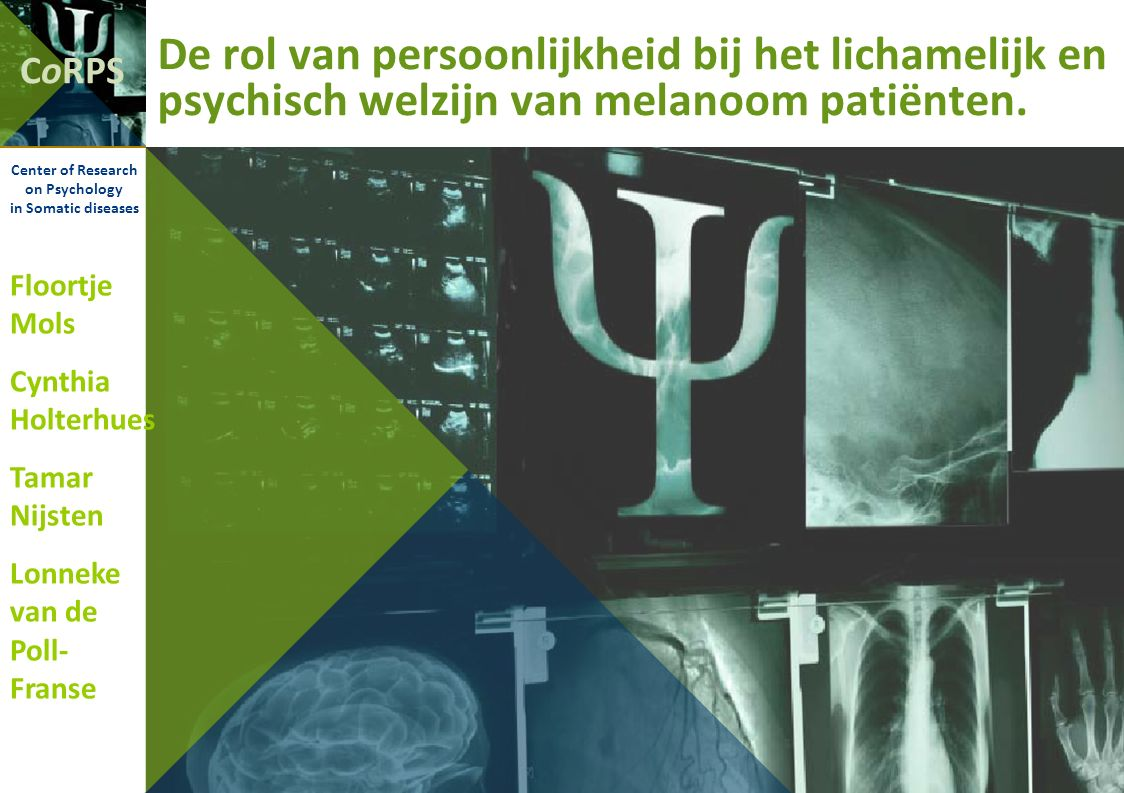 CoRPS Center of Research on Psychology in Somatic diseases De rol van persoonlijkheid bij het lichamelijk en psychisch welzijn van melanoom patiënten.