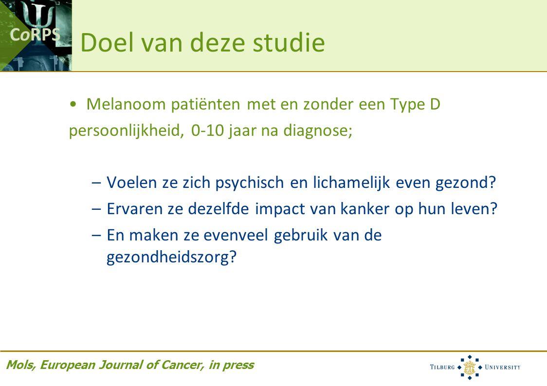 CoRPS Doel van deze studie Melanoom patiënten met en zonder een Type D persoonlijkheid, 0-10 jaar na diagnose; –Voelen ze zich psychisch en lichamelijk even gezond.