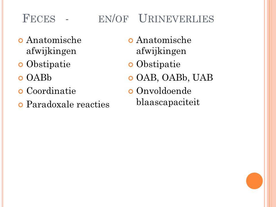 F ECES - EN / OF U RINEVERLIES Anatomische afwijkingen Obstipatie OABb Coordinatie Paradoxale reacties Anatomische afwijkingen Obstipatie OAB, OABb, UAB Onvoldoende blaascapaciteit