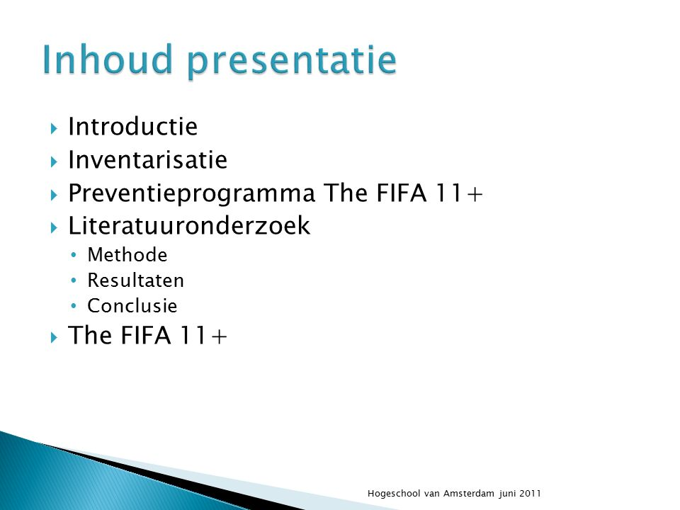  Introductie  Inventarisatie  Preventieprogramma The FIFA 11+  Literatuuronderzoek Methode Resultaten Conclusie  The FIFA 11+ Hogeschool van Amsterdam juni 2011