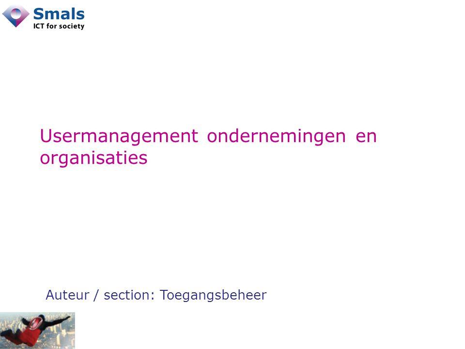 Usermanagement ondernemingen en organisaties Auteur / section: Toegangsbeheer