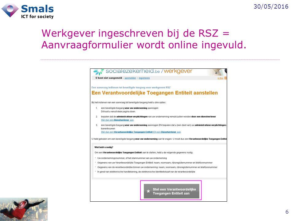 30/05/2016 6 Werkgever ingeschreven bij de RSZ = Aanvraagformulier wordt online ingevuld.