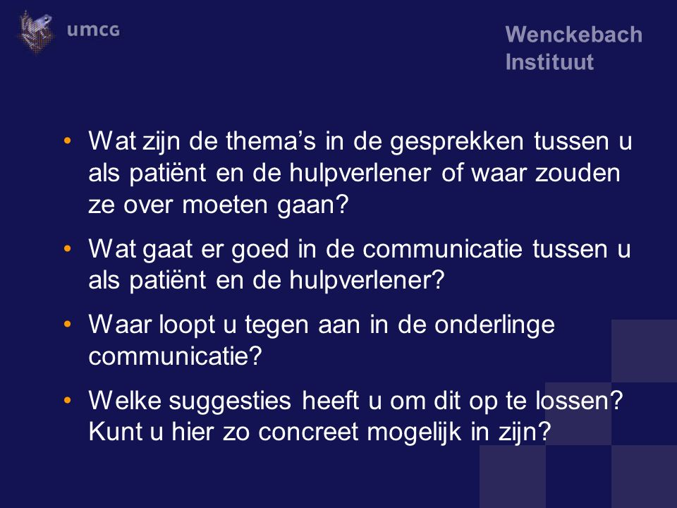 Wenckebach Instituut Wat zijn de thema's in de gesprekken tussen u als patiënt en de hulpverlener of waar zouden ze over moeten gaan? Wat gaat er goed