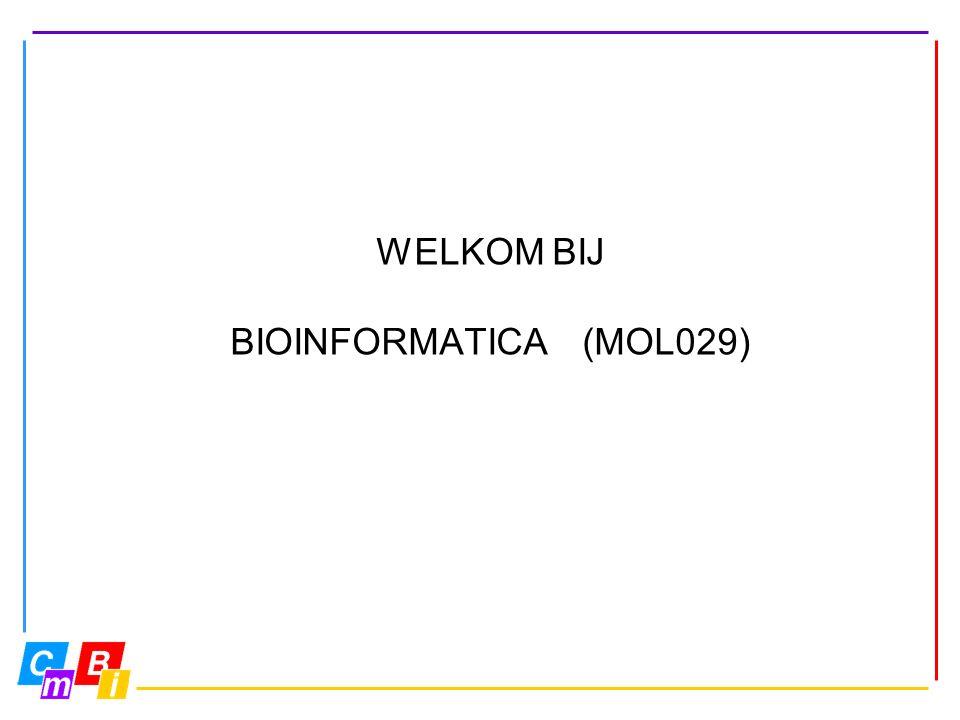 WELKOM BIJ BIOINFORMATICA (MOL029)