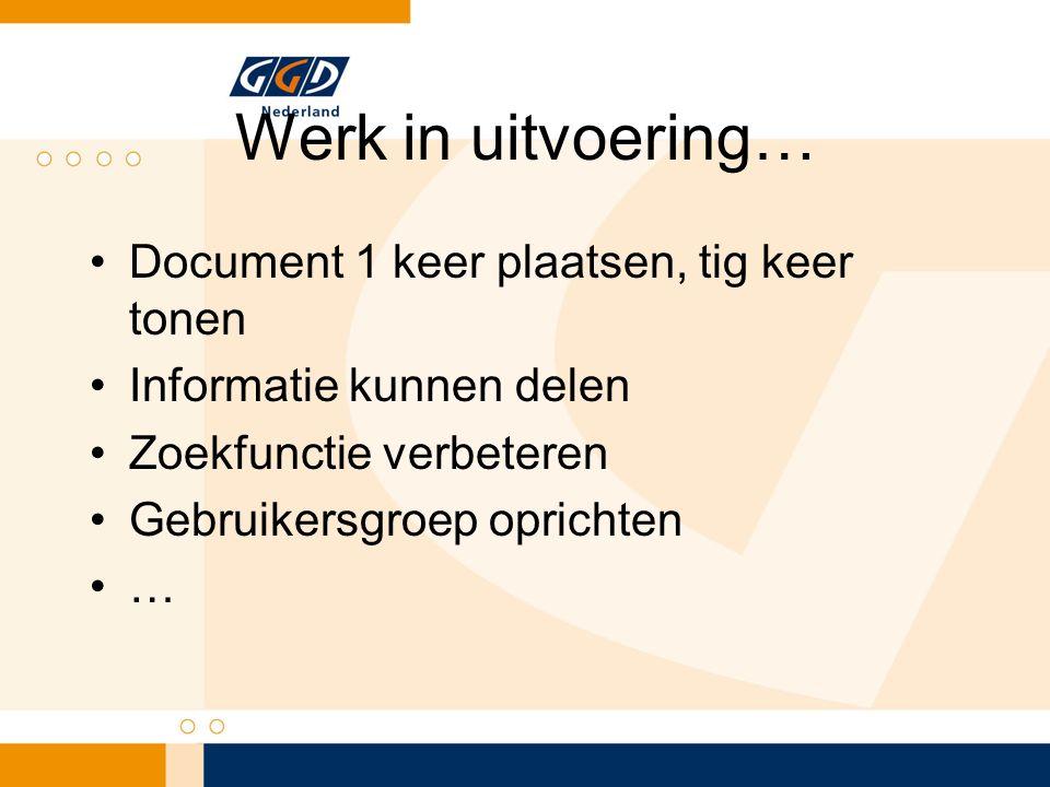 Werk in uitvoering… Document 1 keer plaatsen, tig keer tonen Informatie kunnen delen Zoekfunctie verbeteren Gebruikersgroep oprichten …