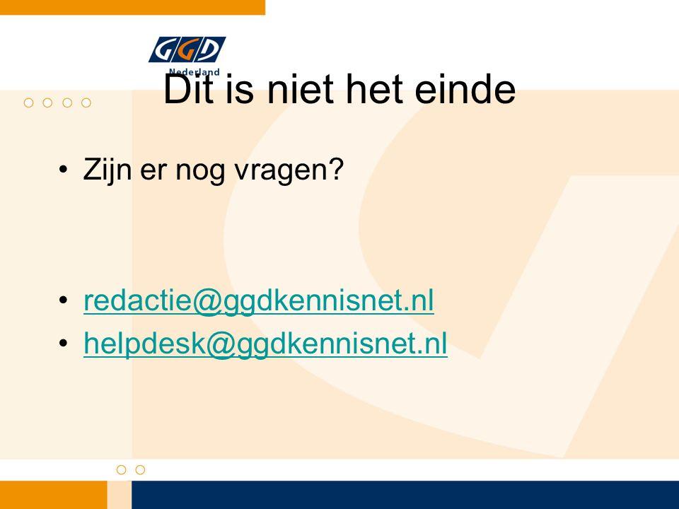 Dit is niet het einde Zijn er nog vragen redactie@ggdkennisnet.nl helpdesk@ggdkennisnet.nl
