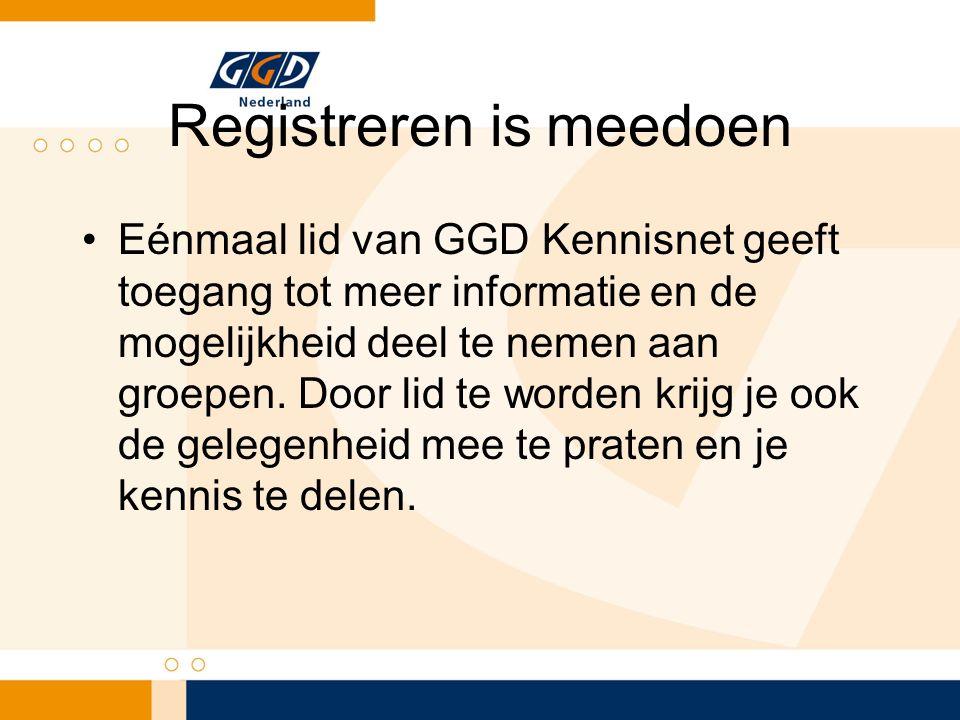 Registreren is meedoen Eénmaal lid van GGD Kennisnet geeft toegang tot meer informatie en de mogelijkheid deel te nemen aan groepen.