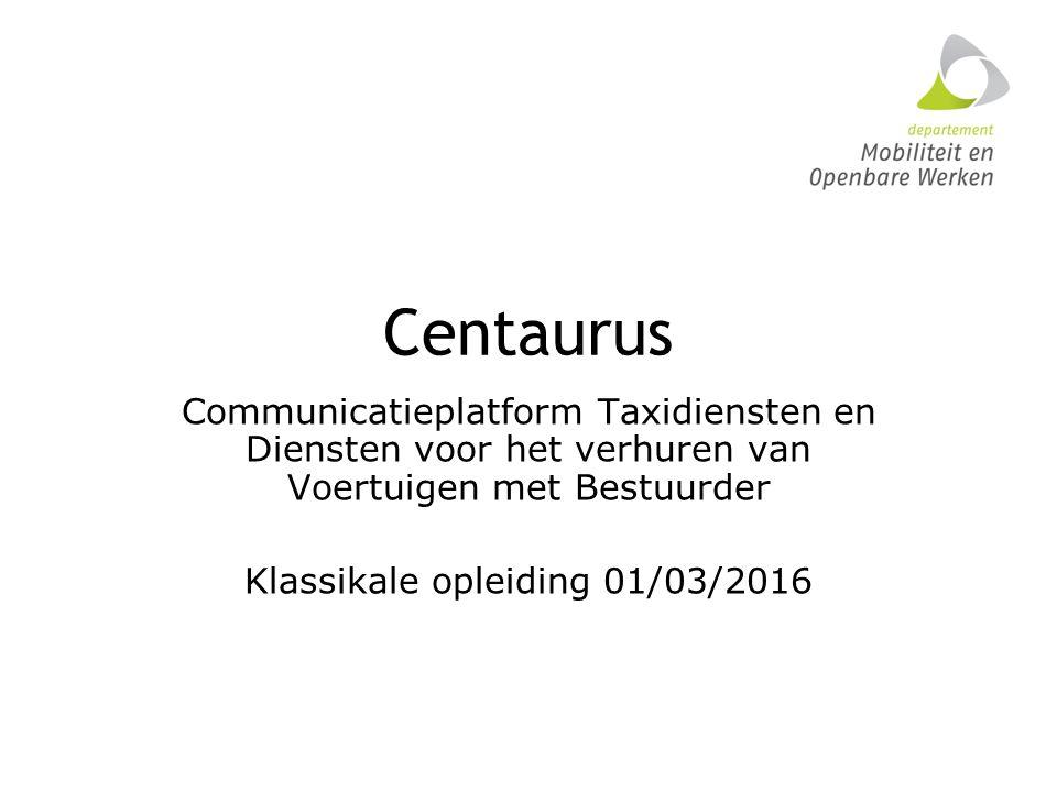 Centaurus Communicatieplatform Taxidiensten en Diensten voor het verhuren van Voertuigen met Bestuurder Klassikale opleiding 01/03/2016