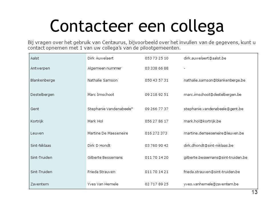 Contacteer een collega Bij vragen over het gebruik van Centaurus, bijvoorbeeld over het invullen van de gegevens, kunt u contact opnemen met 1 van uw