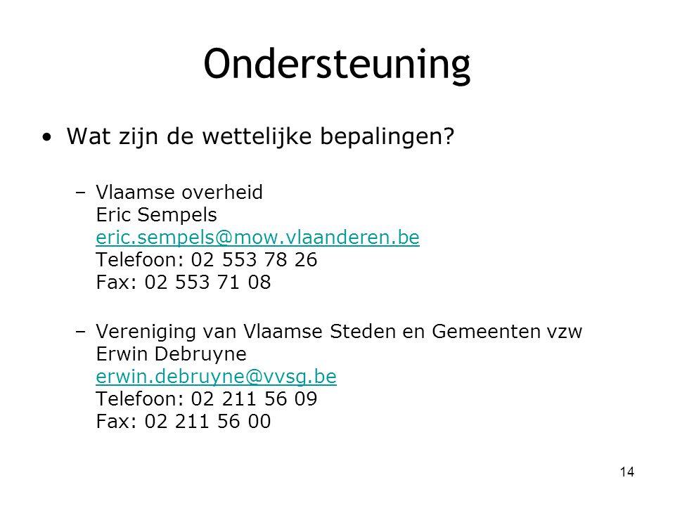 Ondersteuning Wat zijn de wettelijke bepalingen? –Vlaamse overheid Eric Sempels eric.sempels@mow.vlaanderen.be Telefoon: 02 553 78 26 Fax: 02 553 71 0